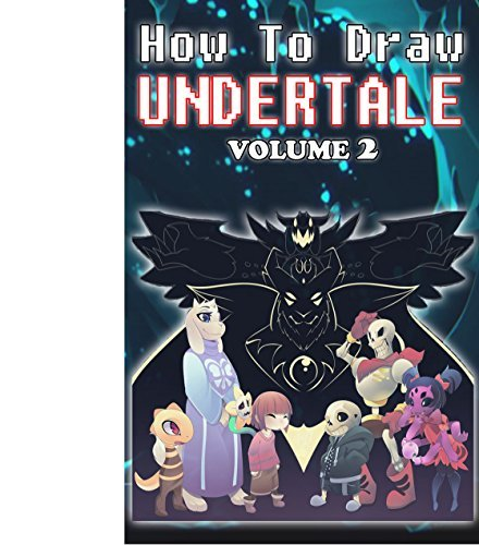 How to Draw Undertale Volume 2: Undertale Drawing Guide (Learn to Draw 8 of Your Favour Characters Including Asgore,Cat Sans,Chara and Flowey)