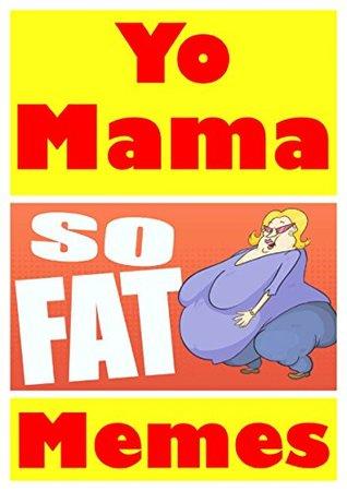Memes: Yo Mama Jokes and Funny Memes (Yo Momma): Funny Jokes, Memes, Memes 2017, Memes Free, Cool New Books, Jokes