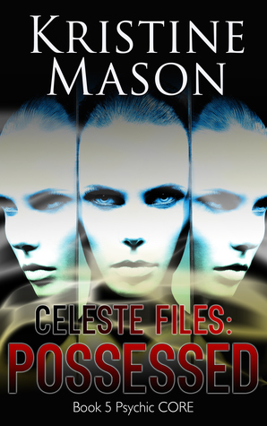 Celeste Files: Possessed (Psychic C.O.R.E., #5)