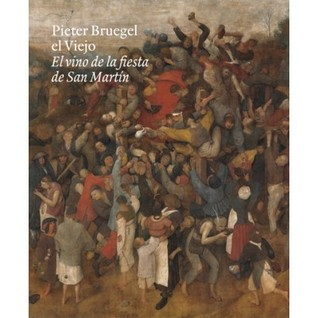 Pieter Bruegel El Viejo: El Vino de La Fiesta de San Martín por Maria Pilar Silva Maroto, Manfred Sellink, Elisa Mora