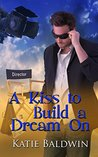 A Kiss To Build A Dream On by Katie Baldwin