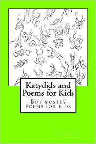 Katydids and Poems for Kids: But Mostly Poems for Kids