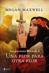 Las guerreras Maxwell, 4. Una flor para otra flor by Megan Maxwell