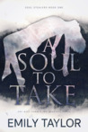 A Soul to Take (Soul Stealers Trilogy, #1)