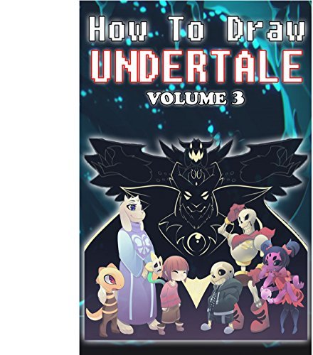 How to Draw Undertale Volume 3: Undertale Drawing Guide (Learn to Draw 8 of Your Favour Characters including Alphys,Asgore Dreemurr,Chara and doggo)