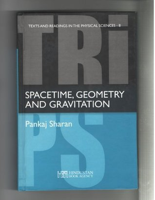Spacetime, Geometry And Gravitation (texts And Readings In The Physical Sciences, Volume 8)