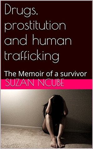 Drugs, prostitution and human trafficking: The Memoir of a survivor