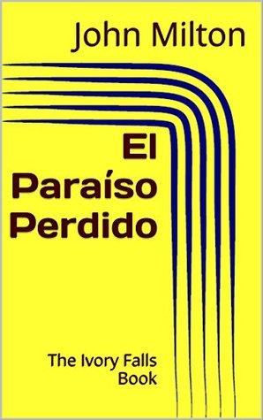 El Paraíso Perdido: The Ivory Falls Book