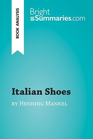 Italian Shoes by Henning Mankell (Book Analysis): Detailed Summary, Analysis and Reading Guide (BrightSummaries.com)