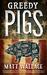 Greedy Pigs (Sin du Jour, #5) by Matt Wallace
