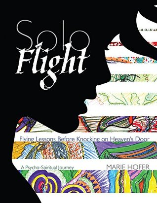 Solo Flight: Flying Lessons Before Knocking on Heaven's Door: A Psycho-Spiritual Journey