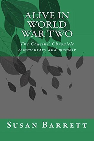 Alive in World War Two: The Cousins' Chronicle, 1939 - 1945, commentary and memoir