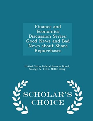 Finance and Economics Discussion Series: Good News and Bad News about Share Repurchases - Scholar's Choice Edition