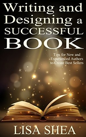 Writing and Designing a Successful Book: Tips for New and Experienced Authors to Create Best Sellers (Author Essentials #1)