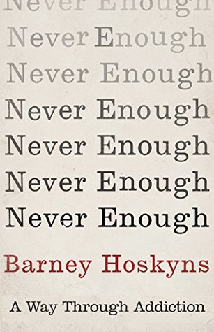 Image result for Never Enough: A Way Through Addiction by Barney Hoskyns
