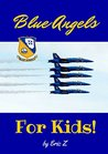 The Blue Angels For Kids! by Eric Z