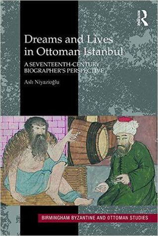 Dreams and Lives in Ottoman Istanbul: A Seventeenth-Century Biographer's Perspective