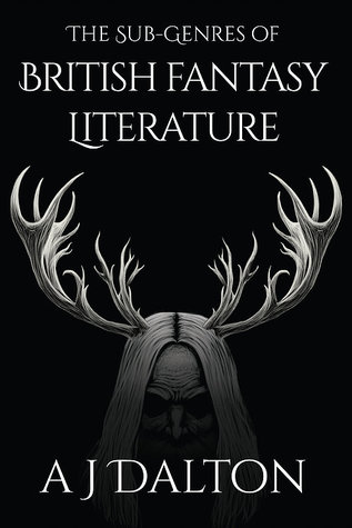 The Sub-Genres of British Fantasy Literature by A.J. Dalton