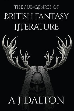The Sub-Genres of British Fantasy Literature by A.J. Dalton