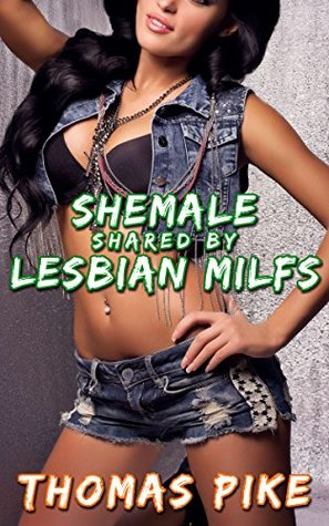 Shemale Shared By Lesbian MILFs