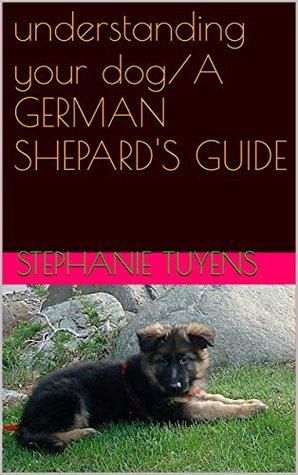 understanding your dog/A GERMAN SHEPARD'S GUIDE
