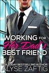 Working for Her Dad's Best Friend by Alyse Zaftig