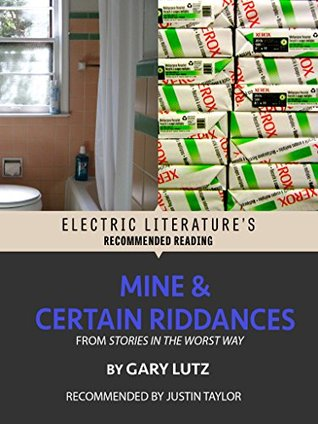 Mine and Certain Riddances: Two stories from STORIES IN THE WORST WAY for the 20th anniversary of the original collection (Electric Literatures Recommended Reading)