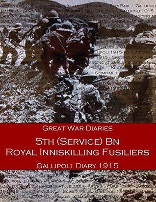 Gallipoli Diaries: 5th Bn Royal Inniskilling Fusiliers 1915