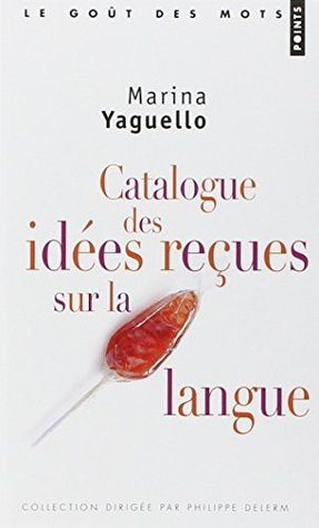 Catalogue des idées reçues sur la langue by Marina Yaguello