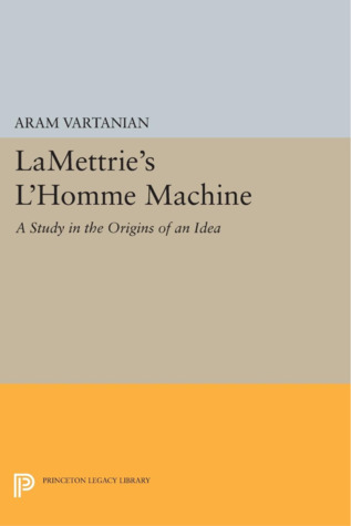 La Mettrie's L'Homme Machine: A Study in the Origins of an Idea