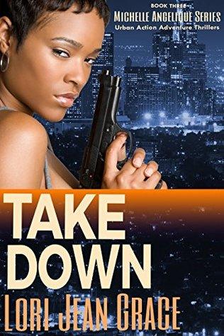 Take Down (Michelle Angelique Urban Action Adventure Thriller, #3)