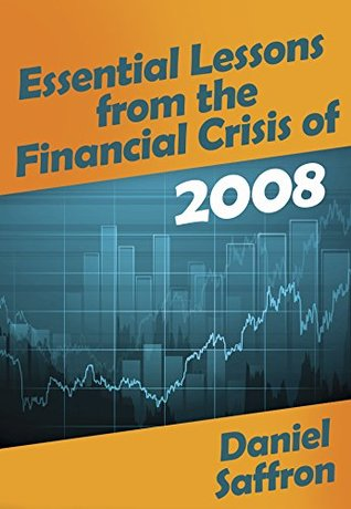 Essential Lessons from the Financial Crisis of 2008: Learn from the Past, and Invest Wisely in the Future (Stock Investing Book 1)