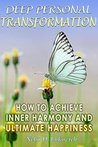 Deep Personal Transformation: How to Achieve Inner Harmony and Ultimate Happiness (Reintegration Fundamentals Book 2)
