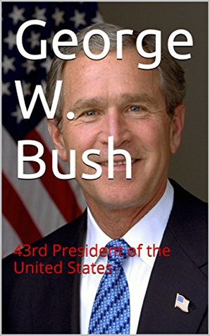 George W. Bush: 43rd President of the United States
