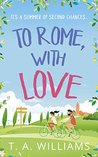 To Rome, with Love by T.A.   Williams