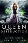 Queen of Destruction by Gwynn White
