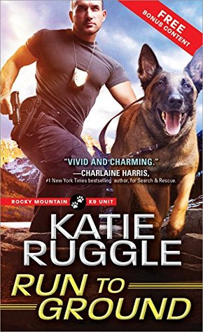 Run to Ground (Rocky Mountain K9 Unit #1)