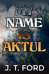 My Name Is Aktul: Prequel to the Hands of the Sun quartet