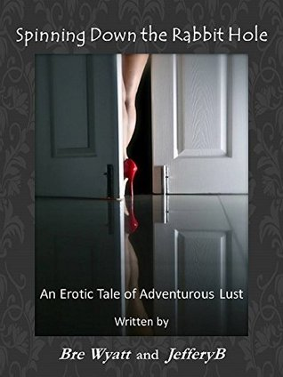 Spinning Down the Rabbit Hole: An Erotic Tale of Adventurous Lust