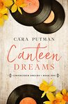 Canteen Dreams by Cara Putman