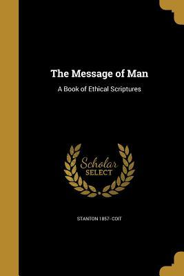 The Message of Man: A Book of Ethical Scriptures