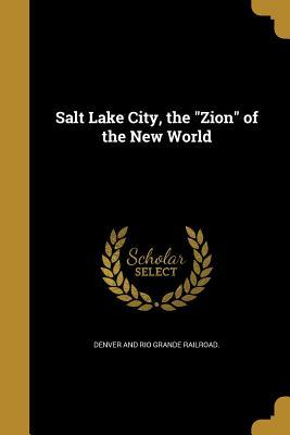 Salt Lake City, the Zion of the New World