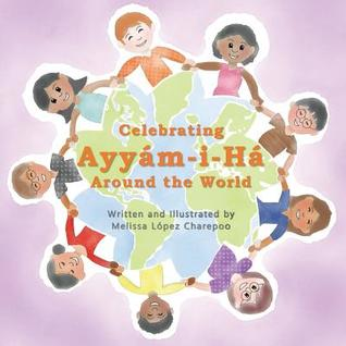 Celebrating Ayyam-I-Ha Around the World por Melissa Lopez Charepoo