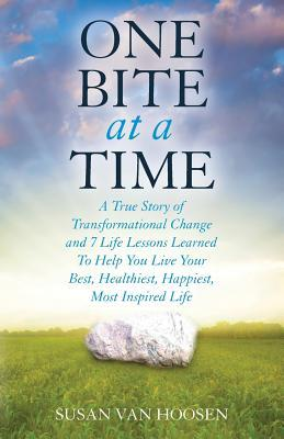 Free Epub One Bite at a Time: A True Story of Transformational Change and 7 Life Lessons Learned to Help You Live Your Best, Healthiest, Happiest, Most Inspired Life