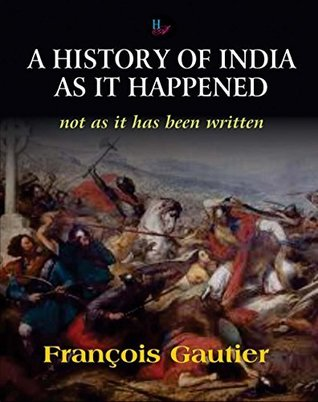 A History Of India As It Happened Not As It Has Been Written