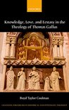 Knowledge, Love, and Ecstasy in the Theology of Thomas Gallus (Changing Paradigms in Historical and Systematic Theology)
