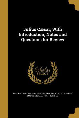Julius Caesar, with Introduction, Notes and Questions for Review