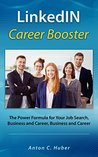 LinkedIN Career Booster: The Power Formula for Your Job Search, Business and Career