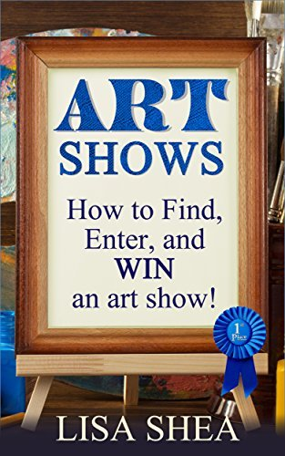 Art Shows: How to Find, Enter, and Win an Art Show!
