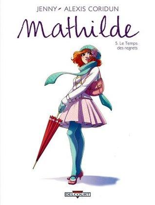 Mathilde T05 : Le Temps des regrets